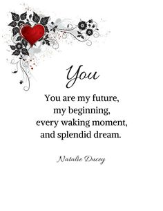 You are my future, my beginning, every waking moment, and splendid dream.  #poetry #love #quotes