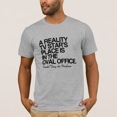 A reality tv star's place is in the oval office -  T-Shirt - college tshirts unique stylish cool awesome t-shirt shirt tee