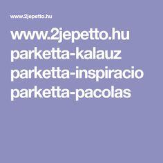 www.2jepetto.hu parketta-kalauz parketta-inspiracio parketta-pacolas