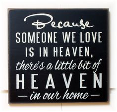 Because someone we love is in Heaven there's a little bit of Heaven in our home typography wood sign
