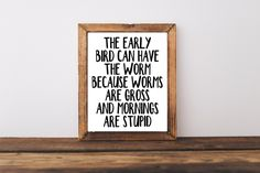 A personal favorite from my Etsy shop https://www.etsy.com/listing/455503006/typography-print-the-early-bird-can-have