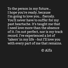I'll love you with every part of me Cute Quotes, Great Quotes, Inspirational Quotes, I Need Love, Love You, Someday Quotes, Heartache Quotes, Boys Are Stupid, Quotes That Describe Me