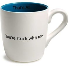 You're Stuck with Me Mug - GREAT gift!