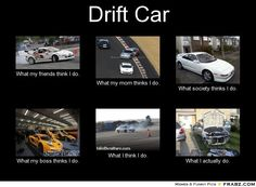 frabz-Drift-Car-What-my-friends-think-I-do-What-my-mom-thinks-I-do-Wha-2a93ae.jpg 700×516 pixels