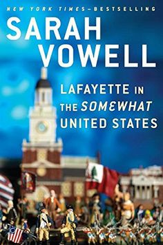 Lafayette in the Somewhat United States: Sarah Vowell