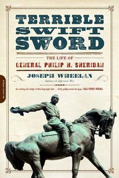 Terrible Swift Sword: The Life of General Philip H. Sheridan  By Joseph Wheelan