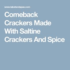 Comeback Crackers Made With Saltine Crackers And Spice