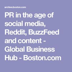 PR in the age of social media, Reddit, BuzzFeed and content - Global Business Hub - Boston.com
