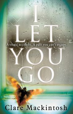 I Let You Go by Clare Mackintosh | 10 Great Psychological Thrillers That Are As Good As Gone Girl
