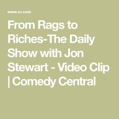 From Rags to Riches-The Daily Show with Jon Stewart - Video Clip   Comedy Central