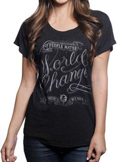 People Matter World Change is How We Roll T-Shirts...All purchases provide emergency housing for women and children who are fleeing domestic abuse.  Wonderful cause.  There are several styles to choose from.