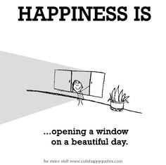 Happiness is, opening a window on a beautiful day. - Cute Happy Quotes
