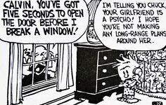 Calvin and Hobbes, DE'S CLASSIC PICK of the day (10-15-14) - I'm telling you Chuck, your girlfriend is a psycho! I hope you're not making any long-range plans around her.