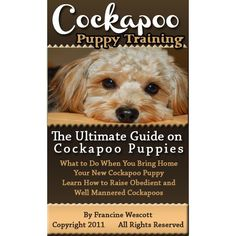 Cockapoo Puppy Training: The Ultimate Guide on Cockapoo Puppies, What to Do When You Bring Home Your New Cockapoo Puppy, Learn How to Raise Obedient and Well Mannered Cockapoos:Amazon:Kindle Store