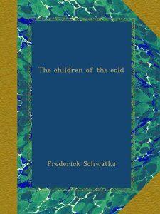 The children of the cold: Frederick Schwatka: Amazon.com: Books
