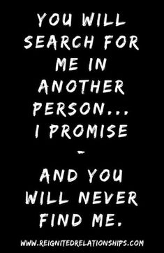 Breakup hurt and deep break up pain quotes of trying to get over breakup. You will search for me in another person. I promise – and you will never find me. Breakup hurt and deep break up pain quotes of trying to get over breakup. New Quotes, Mood Quotes, Wisdom Quotes, Life Quotes, Love Breakup Quotes, My Heart Hurts Quotes, 2015 Quotes, Change Quotes, Aching Heart Quotes