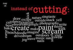 You don't have to hurt yourself, there are ways of dealing with self harm urges that are positive.