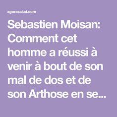 Sebastien Moisan: Comment cet homme a réussi à venir à bout de son mal de dos et de son Arthose en seulement un an.   Agora Salud