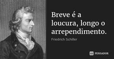 Breve é a loucura, longo o arrependimento. Book Quotes, Words Quotes, Me Quotes, Friedrich Schiller, Reflection Quotes, Thinking Quotes, Life Thoughts, Self Esteem, Life Lessons