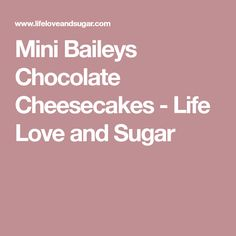 Mini Baileys Chocolate Cheesecakes - Life Love and Sugar