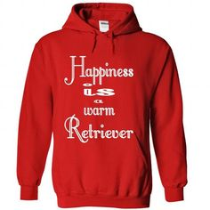 HAPPINESS IS A WARM RETRIEVER - #slouchy tee #sweater pillow. FASTER => https://www.sunfrog.com/States/HAPPINESS-IS-A-WARM-RETRIEVER-Red-Hoodie.html?68278