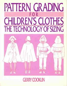 Pattern Grading for Children's Clothes: The Technology of Sizing by Gerry Cooklin, http://www.amazon.co.uk/dp/063202612X/ref=cm_sw_r_pi_dp_bNcnsb136V6RH