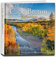 Availability: Cape Breton reflections / photography by Warren Gordon MPA. Reflection Photography, Cape Breton, Back Road, 45 Years, Nova Scotia, Roads, Nonfiction, New Books, Celebrations