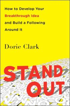 Stand Out: How to Find Your Breakthrough Idea and Build a Following Around It by Dorie Clark