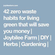 42 zero waste habits for living green that will save you money | Joybilee Farm | DIY | Herbs | Gardening |
