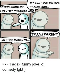 This joke helped me on a science test to remember the difference between transparent and translucent