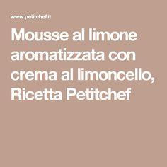 Mousse al limone aromatizzata con crema al limoncello, Ricetta Petitchef