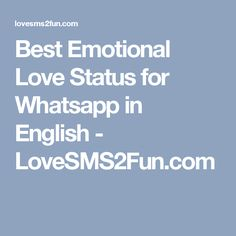Best Emotional Love Status for Whatsapp in English - LoveSMS2Fun.com