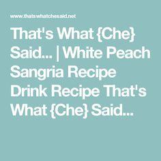 That's What {Che} Said... | White Peach Sangria Recipe Drink Recipe That's What {Che} Said...