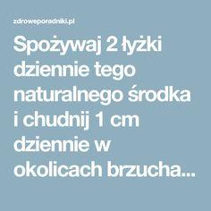 Spożywaj 2 łyżki dziennie tego naturalnego środka i chudnij 1 cm dziennie w okolicach brzucha • ZdrowePoradniki.pl