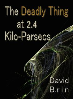 CONTRARY BRIN: The Deadly Thing at Kiloparsecs: Are we sharing the galaxy with something large, dangerous and periodic? David Brin, Science Fiction, Period, Highlights, Technology, Future, Books, Sci Fi, Tech