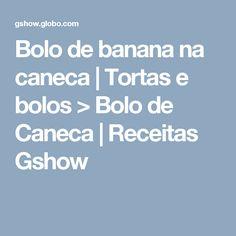 Bolo de banana na caneca | Tortas e bolos > Bolo de Caneca | Receitas Gshow