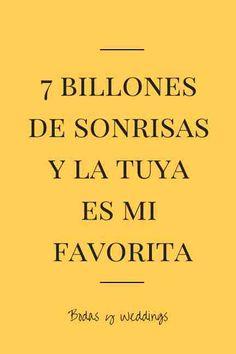 7 billones de sonrisas y la tuya es mi favorita | Frase de amor para tu invitacion de boda