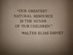 Walt Disney quote ALWAYS SPEAK LIFE! ALSO YOU ARE THEIR MIRROR!