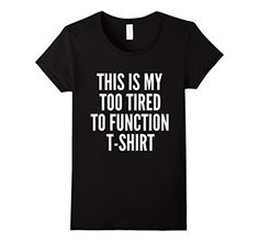 Funny Tees: This is my too tired to function unisex t shirt - Female Small - Black Funny Tees http://www.amazon.com/dp/B017PEN66I/ref=cm_sw_r_pi_dp_ZQ4pwb1CQG63F