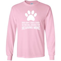Dogs Don't Have A Voice - Long Sleeve T Shirt, T-Shirts. #rescue #rescuedog #animal #pets #fashion #shopping #longsleevetees