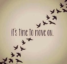 It's time to move on. Picture Quotes.