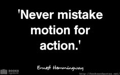 Ernest Hemmingway Never mistake mot Ernest Hemingway, Good Life Quotes, Mistakes, Quotations, Leadership, My Life, Mindfulness, Action, Wisdom