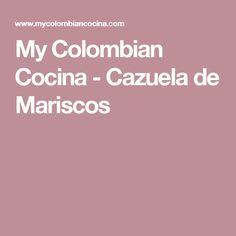 My Colombian Cocina - Cazuela de Mariscos