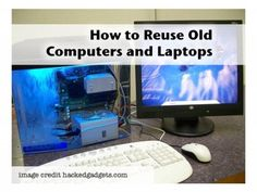 How to Reuse Old Computers and Laptops