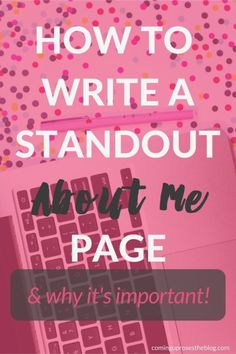"Your blog is your baby! Make it stand out. Here's how to write a standout ""About me"" page, and why it's oh so important for growing your blog!"