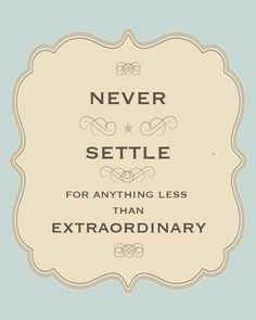 Never Settle 8x10 Print motivational quote never settle for anything less than extraordinary. $12.00, via Etsy.