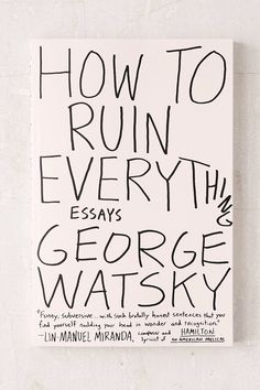 How To Ruin Everything: Essays By George Watsky