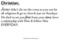 A Relationship. It's more than a visit or something you put in your pocket and take out on Sunday.