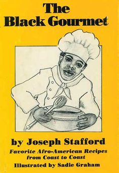 """Out of the Shadow of Aunt Jemima: The Real Black Chefs Who Taught Americans to Cook. Joseph Stafford honors the black cooks who came before him in 1984's """"The Black Gourmet."""""""