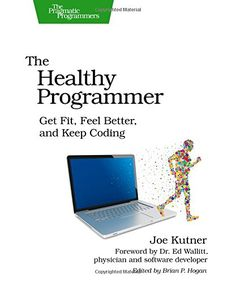 The Healthy Programmer: Get Fit, Feel Better, and Keep Coding (Pragmatic Programmers)